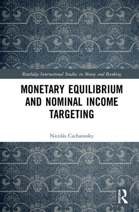 Monetary Equilibrium and Nominal Income Targeting: 1st Edition (Hardback) book cover