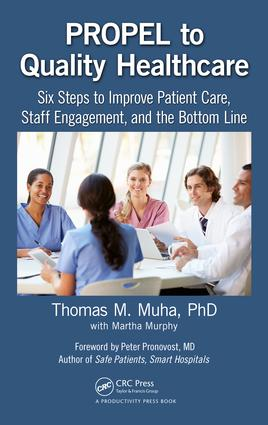 PROPEL to Quality Healthcare: Six Steps to Improve Patient Care, Staff Engagement, and the Bottom Line, 1st Edition (Hardback) book cover