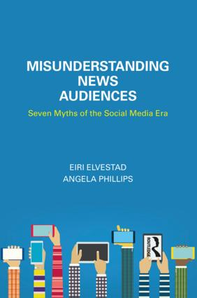 Misunderstanding News Audiences: Seven Myths of the Social Media Era book cover