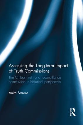 Assessing the Long-Term Impact of Truth Commissions: The Chilean Truth and Reconciliation Commission in Historical Perspective, 1st Edition (Paperback) book cover