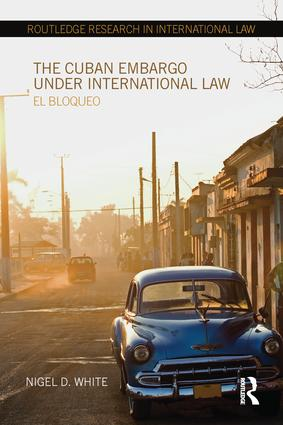 The Cuban Embargo under International Law: El Bloqueo book cover