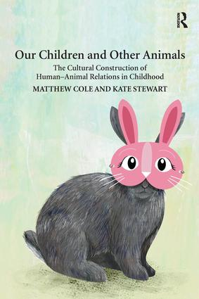 Our Children and Other Animals: The Cultural Construction of Human-Animal Relations in Childhood, 1st Edition (Paperback) book cover