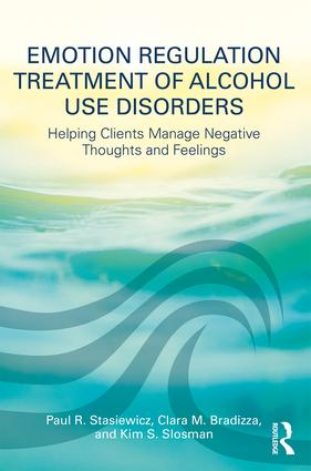 Emotion Regulation Treatment of Alcohol Use Disorders: Helping Clients Manage Negative Thoughts and Feelings, 1st Edition (Paperback) book cover