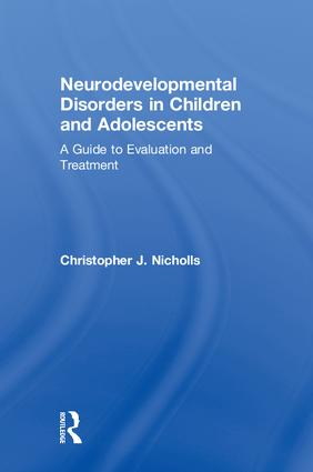 Neurodevelopmental Disorders in Children and Adolescents: A Guide to Evaluation and Treatment, 1st Edition (Hardback) book cover