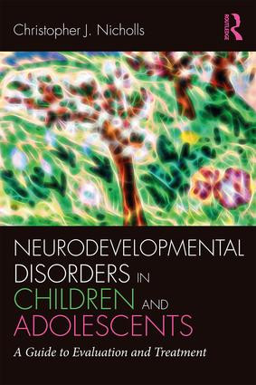 Neurodevelopmental Disorders in Children and Adolescents: A Guide to Evaluation and Treatment, 1st Edition (Paperback) book cover