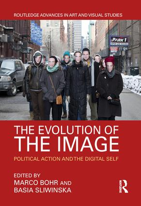 The Evolution of the Image: Political Action and the Digital Self, 1st Edition (Hardback) book cover