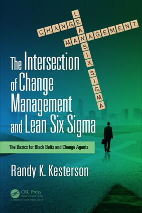 The Intersection of Change Management and Lean Six Sigma: The Basics for Black Belts and Change Agents, 1st Edition (Paperback) book cover
