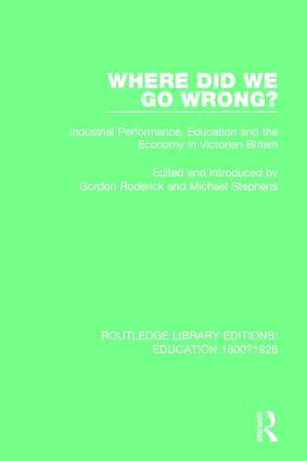 Where Did We Go Wrong?: Industrial Performance, Education and the Economy in Victorian Britain, 1st Edition (Hardback) book cover