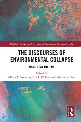 The Discourses of Environmental Collapse: Imagining the End book cover