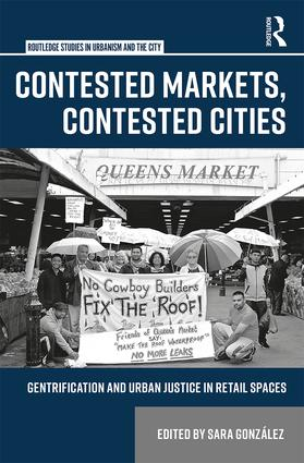 Contested Markets, Contested Cities: Gentrification and Urban Justice in Retail Spaces (Hardback) book cover