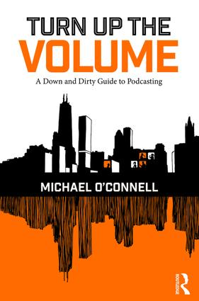 Turn Up the Volume: A Down and Dirty Guide to Podcasting, 1st Edition (Hardback) book cover