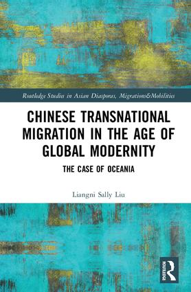 Chinese Transnational Migration in the Age of Global Modernity: The Case of Oceania book cover