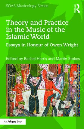 Theory and Practice in the Music of the Islamic World: Essays in Honour of Owen Wright book cover