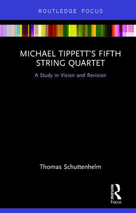 Michael Tippett's Fifth String Quartet: A Study in Vision and Revision (Hardback) book cover
