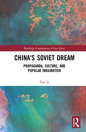 China's Soviet Dream: Propaganda, Culture, and Popular Imagination book cover