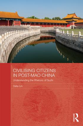 Civilising Citizens in Post-Mao China: Understanding the Rhetoric of Suzhi book cover