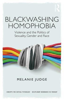 Blackwashing Homophobia: Violence and the Politics of Sexuality, Gender and Race book cover