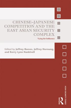 Chinese-Japanese Competition and the East Asian Security Complex: Vying for Influence, 1st Edition (Hardback) book cover