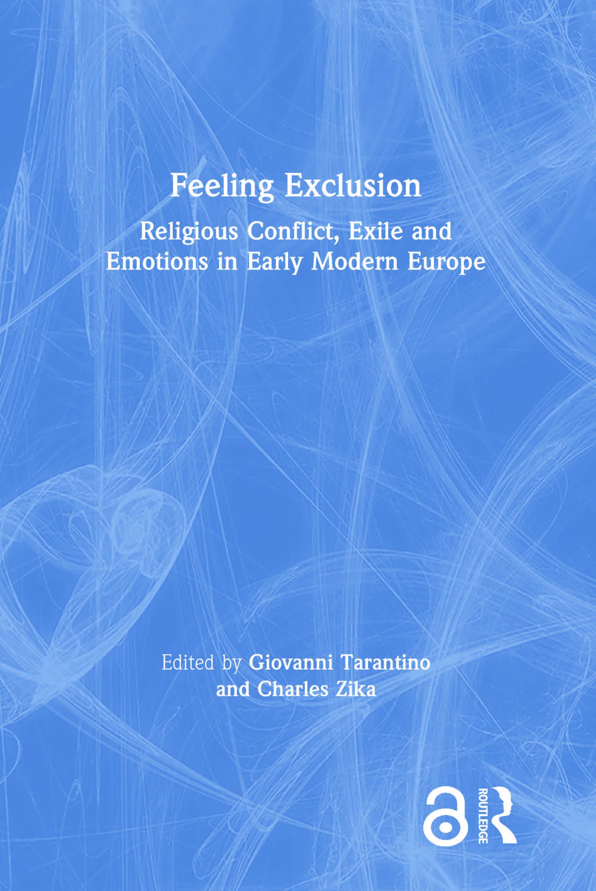 Feeling Exclusion: Religious Conflict, Exile and Emotions in Early Modern Europe book cover