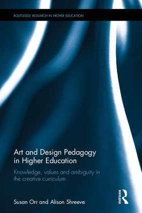 Art and Design Pedagogy in Higher Education: Knowledge, Values and Ambiguity in the Creative Curriculum, 1st Edition (Hardback) book cover