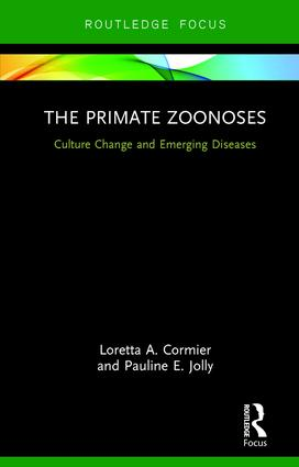 The Primate Zoonoses: Culture Change and Emerging Diseases, 1st Edition (Hardback) book cover