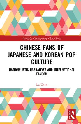 Chinese Fans of Japanese and Korean Pop Culture: Nationalistic Narratives and International Fandom book cover