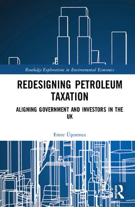 Redesigning Petroleum Taxation: Aligning Government and Investors in the UK book cover