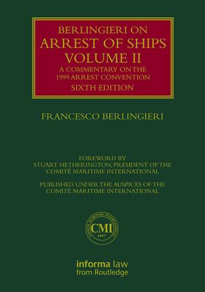 Berlingieri on Arrest of Ships Volume II: A Commentary on the 1999 Arrest Convention, 6th Edition (Hardback) book cover