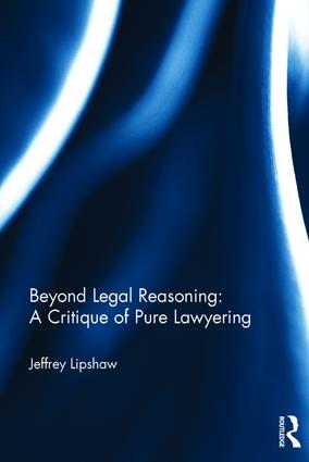 Beyond Legal Reasoning: a Critique of Pure Lawyering: 1st Edition (Hardback) book cover