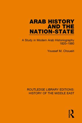 Arab History and the Nation-State: A Study in Modern Arab Historiography 1820-1980 book cover