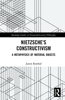 Nietzsche's Constructivism: A Metaphysics of Material Objects book cover