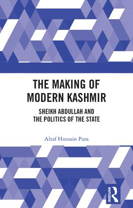 The Making of Modern Kashmir: Sheikh Abdullah and the Politics of the State book cover