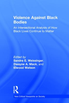 Violence Against Black Bodies: An Intersectional Analysis of How Black Lives Continue to Matter, 1st Edition (Hardback) book cover