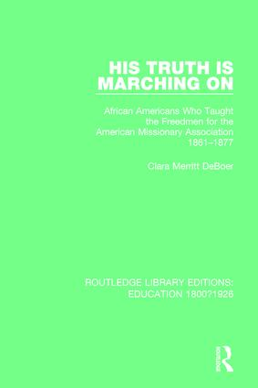 His Truth is Marching On: African Americans Who Taught the Freedmen for the American Missionary Association, 1861-1877, 1st Edition (Paperback) book cover