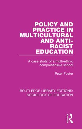 Policy and Practice in Multicultural and Anti-Racist Education: A case study of a multi-ethnic comprehensive school book cover