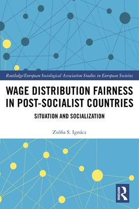 Wage Distribution Fairness in Post-Socialist Countries: Situation and Socialization book cover