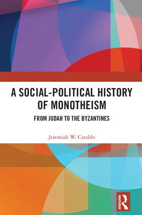 A Social-Political History of Monotheism: From Judah to the Byzantines book cover