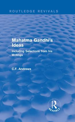 Routledge Revivals: Mahatma Gandhi's Ideas (1929): Including Selections from his Writings, 1st Edition (Hardback) book cover