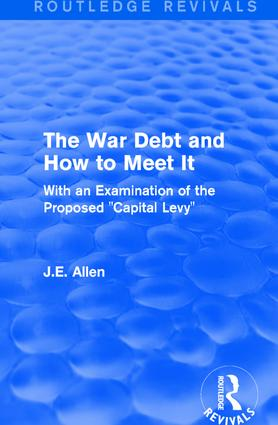 Routledge Revivals: The War Debt and How to Meet It (1919): With an Examination of the Proposed