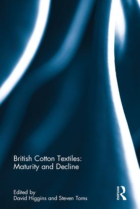 British Cotton Textiles: Maturity and Decline: 1st Edition (Hardback) book cover