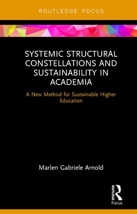 Systemic Structural Constellations and Sustainability in Academia: A New Method for Sustainable Higher Education (Hardback) book cover