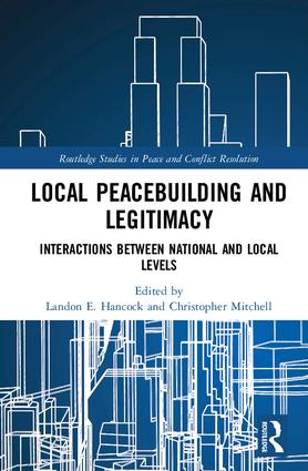 Local Peacebuilding and Legitimacy: Interactions between National and Local Levels book cover