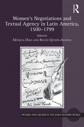 Women's Negotiations and Textual Agency in Latin America, 1500-1799: 1st Edition (Hardback) book cover