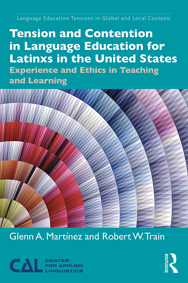 Tension and Contention in Language Education for Latinxs in the United States: Experience and Ethics in Teaching and Learning book cover