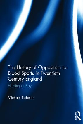 The History of Opposition to Blood Sports in Twentieth Century England (Hardback) book cover