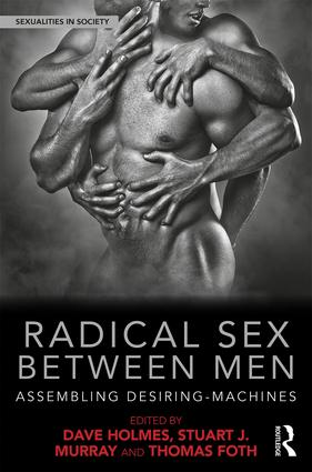 Radical Sex Between Men: Assembling Desiring-Machines, 1st Edition (Hardback) book cover