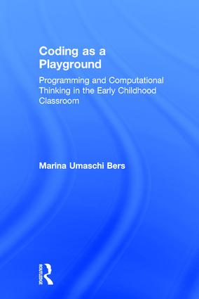 Coding as a Playground: Programming and Computational Thinking in the Early Childhood Classroom, 1st Edition (Hardback) book cover