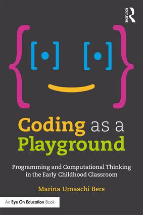 Coding as a Playground: Programming and Computational Thinking in the Early Childhood Classroom, 1st Edition (Paperback) book cover