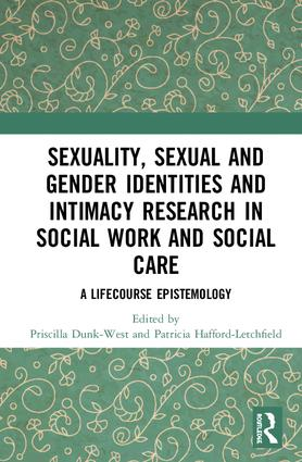 Sexuality, Sexual and Gender Identities and Intimacy Research in Social Work and Social Care: A Lifecourse Epistemology, 1st Edition (Hardback) book cover
