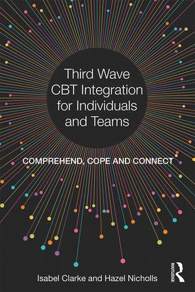 Third Wave CBT Integration for Individuals and Teams: Comprehend, Cope and Connect book cover